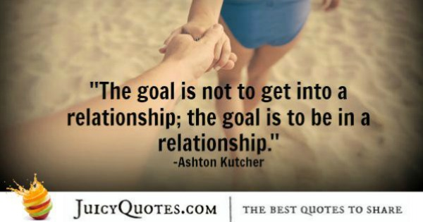 Quotes About Relationships - Ashton Kutcher