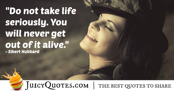 Quote About Life - Elbert Hubbard