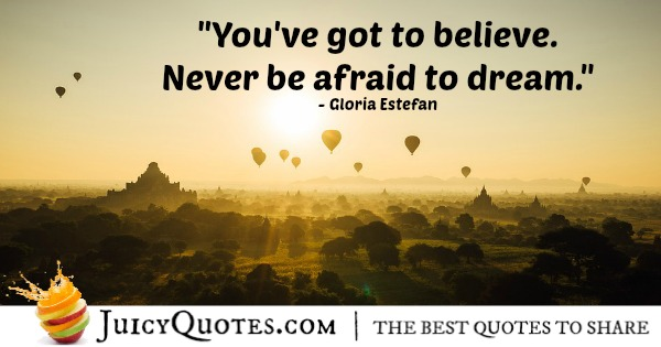 Quote About Believe - Gloria Estefan