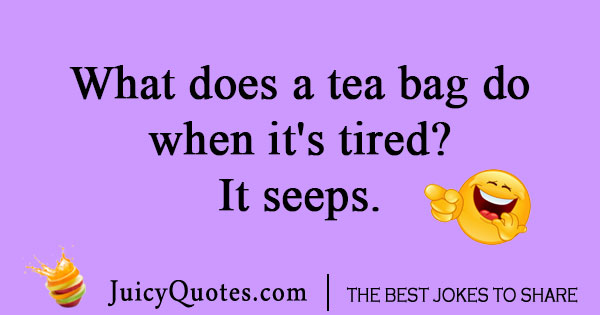 Tired tea bag joke