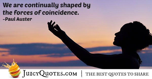 Shaped by Coincidence Quote