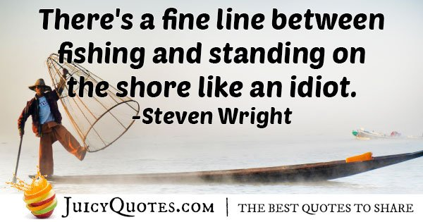 Fishing or an Idiot Quote