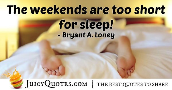 No Sleep Weekends Quote